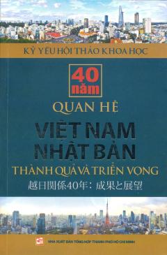 40 Năm Quan Hệ Việt Nam - Nhật Bản: Thành Quả Và Triển Vọng