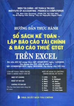 Hướng Dẫn Thực Hành Sổ Kế Toán - Lập Báo Cáo Tài Chính Và Báo Cáo Thuế GTGT Trên Excel (Dùng Kèm 1 Đĩa)