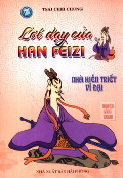 Lời Dạy Của Han Feizin - Nhà Hiền Triết Vĩ Đại (Truyện Bằng Tranh)