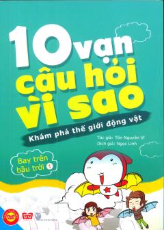 10 Vạn Câu Hỏi Vì Sao - Khám Phá Thế Giới Động Vật - Bay Trên Bầu Trời (Tập 1)