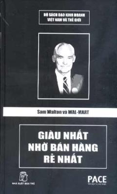 Sam Walton Và Wal-Mart - Giàu Nhất Nhờ Bán Hàng Rẻ Nhất (Bộ Sách Đạo Kinh Doanh Việt Nam Và Thế Giới )