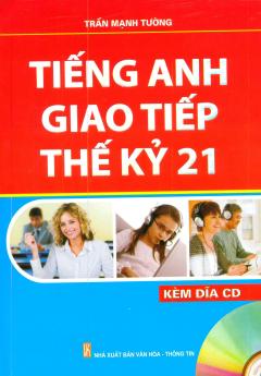Tiếng Anh Giao Tiếp Thế Kỷ 21 (Kèm 1 CD)