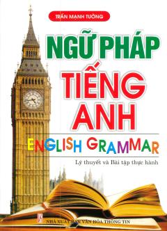 Ngữ Pháp Tiếng Anh - Lý Thuyết Và Bài Tập Thực Hành (Tái Bản 2014)