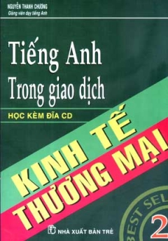 Tiếng Anh Trong Giao Dịch Kinh Tế Thương Mại - Tập 2 (Học Kèm 1 Đĩa CD)