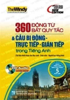 360 Động Từ Bất Quy Tắc & Câu Bị Động - Trực Tiếp - Gián Tiếp Trong Tiếng Anh (Kèm 1 CD)