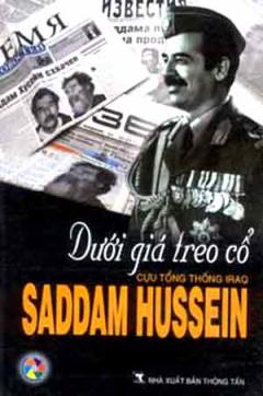 Dưới Giá Treo Cổ Cựu Tổng Thống Iraq Saddam Hussein