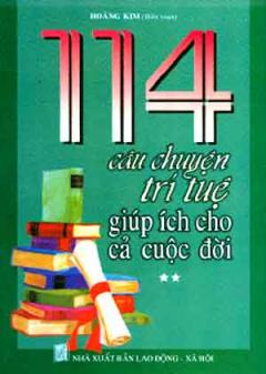 114 Câu Chuyện Trí Tuệ Giúp Ích Cho Cả Cuộc Đời - Tập 2