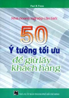 50 Ý Tưởng Tối Ưu Để Giữ Lấy Khách Hàng (Nhà Doanh Nghiệp Cần Biết)