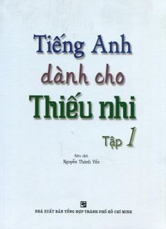 Tiếng Anh Dành Cho Thiếu Nhi - Tập 1 (Kèm 1 CD) - Tái bản 09/2013
