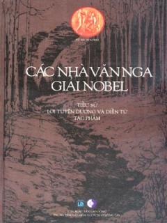 Các Nhà Văn Nga Giải Nobel - Tiểu Sử, Lời Tuyên Dương Và Diễn Từ Tác Phẩm