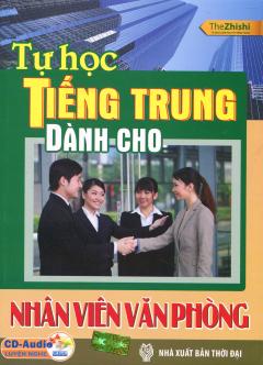 Tự Học Tiếng Trung Dành Cho Nhân Viên Văn Phòng (Kèm 1 CD)