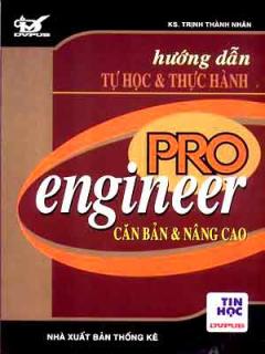 Hướng Dẫn Tự Học & Thực Hành Pro/Engineer - Căn Bản Và Nâng Cao (Dùng Kèm Đĩa CD)
