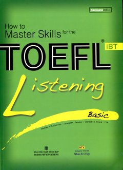 How To Master Skills For The TOEFL iBT - Listening Basic (Kèm 1 MP3)