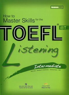 How To Master Skills For The TOEFL iBT - Listening Intermediate (Kèm 1 Mp3)