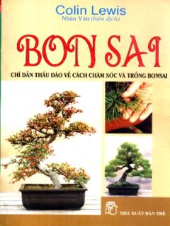 BonSai - Chỉ Dẫn Thấu Đáo Về Cách Chăm Sóc Và Trồng BonSai