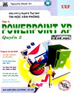Giáo Trình Lý Thuyết Và Thực Hành Tin Học Văn Phòng - Tập 4: PowerPoint XP, Quyển 2 (Dùng Kèm CD)