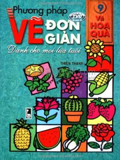 Phương Pháp Vẽ Đơn Giản Dành Cho Mọi Lứa Tuổi - Tập 9: Vẽ Hoa Quả