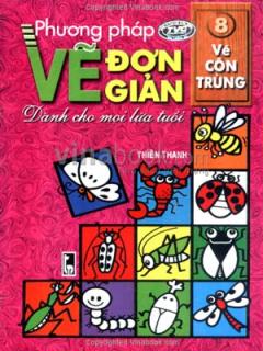 Phương Pháp Vẽ Đơn Giản Dành Cho Mọi Lứa Tuổi - Tập 8: Vẽ Côn Trùng