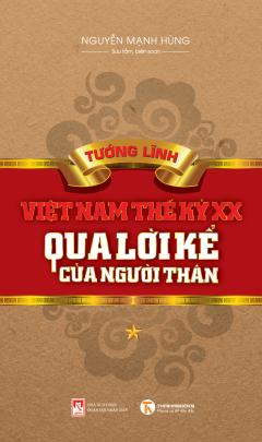 Tướng Lĩnh Việt Nam Thế Kỷ XX Qua Lời Kể Của Người Thân - Tập 1