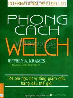 Phong Cách Welch - 24 Bài học Từ Vị Tổng Giám Đốc Hàng Đầu Thế Giới