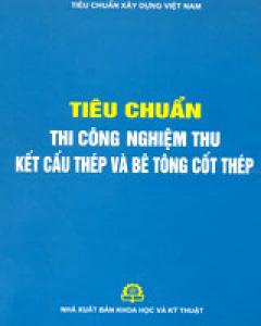 Tiêu Chuẩn Thi Công Nghiệm Thu Kết Cấu Thép Và Bê Tông Cốt Thép (Tiêu Chuẩn Xây Dựng Việt Nam, Bìa Cứng)