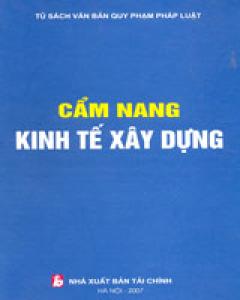 Cẩm Nang Kinh Tế Xây Dựng (Tủ Sách Văn Bản Quy Phạm Pháp Luật, Bìa Cứng)