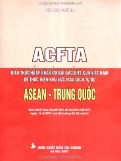 ACFTA - Biểu Thuế Nhập Khẩu Ưu Đãi Đặc Biệt Của Việt Nam Để Thực Hiện Khu Vực Mậu Dịch Tự Do ASEAN - Trung Quốc