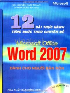 12 Bài Thực Hành Từng Bước Theo Chuyên Đề Microsoft Office Word 2007 - Dành Cho Người Bận Rộn (Có Kèm Đĩa CD)