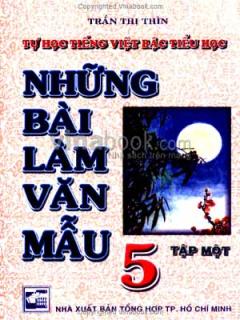 Tự Học Tiếng Việt Bậc Tiểu Học - Những Bài Làm Văn Mẫu 5 (Tập 1)