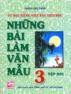 Tự Học Tiếng Việt Bậc Tiểu Học - Những Bài Làm Văn Mẫu 3 (Tập 2)