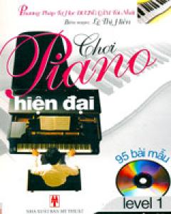 Chơi Piano Hiện Đại - 95 Bài Mẫu, Kèm Đĩa CD (Level 1)