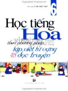 Học Tiếng Hoa Theo Phương Pháp Tập Viết Từ Vựng Và Đọc Truyện (Tập 6)