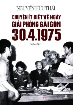 Chuyện Ít Biết Về Ngày Giải Phóng Sài Gòn 30-4-1975
