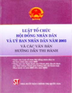 Luật Tổ Chức Hội Đồng Nhân Dân Và Uỷ Ban Nhân Dân Năm 2003 Và Các Văn Bản Hướng Dẫn Thi Hành