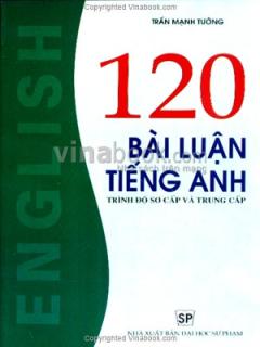 120 Bài Luận Tiếng Anh - Trình Độ Sơ Cấp Và Trung Cấp