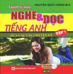 Luyện Kỹ Năng Nghe & Đọc Tiếng Anh Qua Các Câu Chuyện Kể - Tập 1 (Kèm 1 CD)