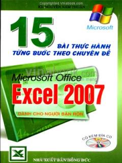 15 Bài Thực Hành Từng Bước Theo Chuyên Đề Microsoft Office Excel 2007 - Dành Cho Người Bận Rộn