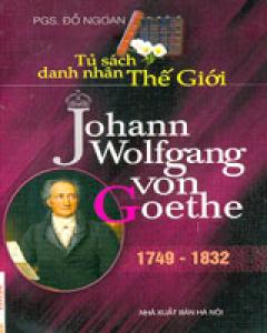 Johann Wolfgang Von Goethe (1749 - 1832) - Tủ Sách Danh Nhân Thế Giới
