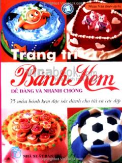Trang Trí Bánh Kem Dễ Dàng Và Nhanh Chóng - 35 Mẫu Bánh Kem Đặc Sắc Dành Cho Tất Cả Các Dịp