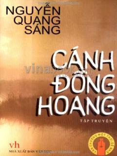 Cánh Đồng Hoang - Văn Chương Một Thời Để Nhớ  (Tập Truyện)