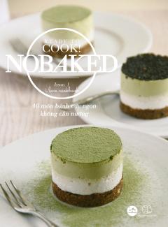 Ready To Cook! Nobaked (40 Món Bánh Cực Ngon Không Cần Nướng)
