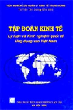 Tập Đoàn Kinh Tế - Lý Luận Và Kinh Nghiệm Quốc Tế Ứng Dụng Vào Việt Nam