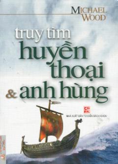Truy Tìm Huyền Thoại Và Anh Hùng