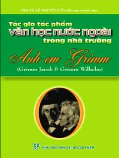 Anh Em Grimm - Tác Gia Tác Phẩm Văn Học Nước Ngoài Trong Nhà Trường