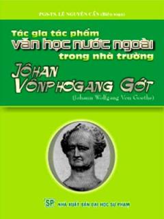 Jôhan Vônp Hơgang Gớt - Tác Gia Tác Phẩm Văn Học Nước Ngoài Trong Nhà Trường