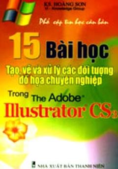 15 Bài Học Tạo, Vẽ Và Xử Lý Các Đối Tượng Đồ Hoạ Chuyên Nghiệp Trong  Adobe ILLustrator CS3