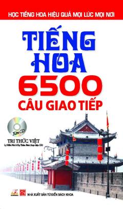Tiếng Hoa - 6500 Câu Giao Tiếp - Kèm 1 CD (Tái Bản 2015)