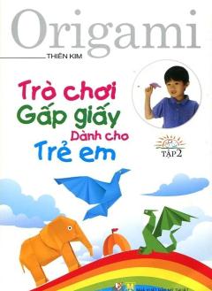 Trò Chơi Gấp Giấy Dành Cho Trẻ Em - Tập 2