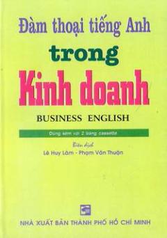 Đàm Thoại Tiếng Anh Trong Kinh Doanh (Dùng Kèm Với 2 Băng Cassette)