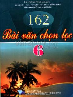 162 Bài Văn Chọn Lọc - Dành Cho Học Sinh Lớp 6